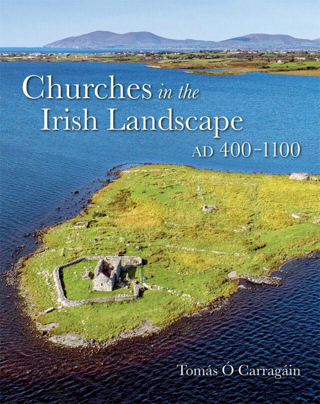 Churches in the Irish Landscape AD 400-1100