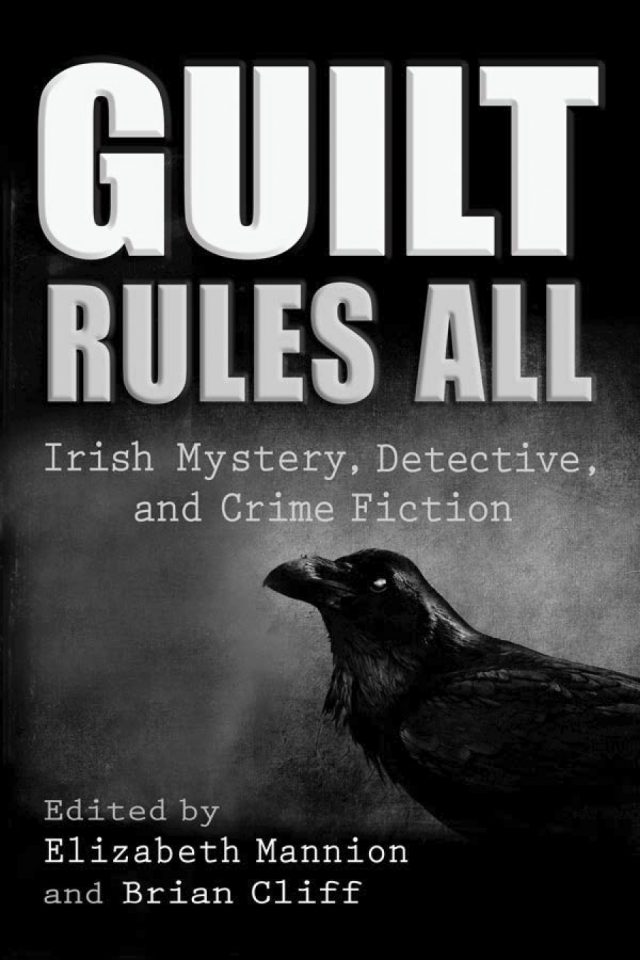 Guilt Rules All: Irish Mystery, Detective, and Crime Fiction