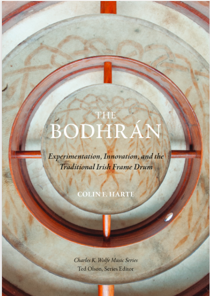 The Bodhrán: Experimentation, Innovation, and the Traditional Irish Frame Drum